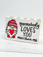 Gnomebody Loves You More Block Sign