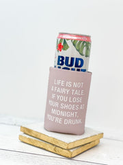 Life Is Not a Fairy Tale Koozie