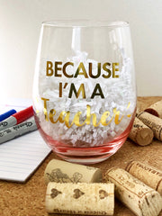 Because I'm a Teacher Stemless Wine Glass