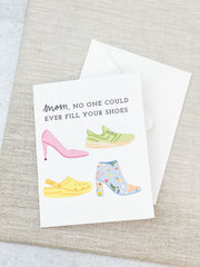 'Mom, No One Could Ever Fill Your Shoes' Greeting Card
