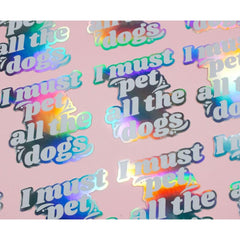 'I Must Pet All The Dogs' Holographic Sticker