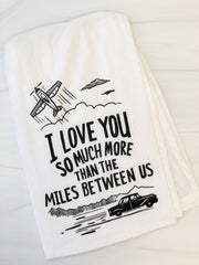 'Love You More Than The Miles Between' Kitchen Towel by PBK