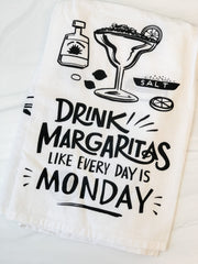 Drink Margaritas Like Every Day is Monday' Kitchen Towel
