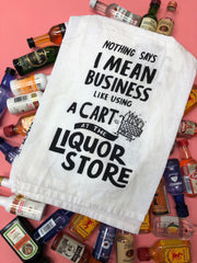 'Nothing Says I Mean Business Like Using a Cart at the Liquor Store' Kitchen Towel by PBK