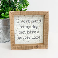 'I Work Hard So My Dog Can Have A Better Life' Box Sign by PBK