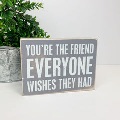 You're the Friend Everyone Wishes They Had' Box Sign by PBK