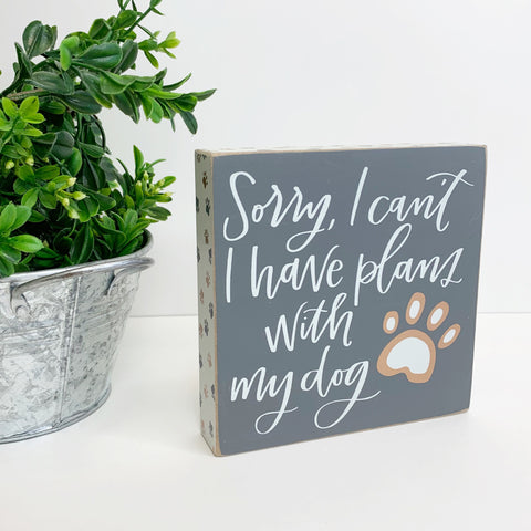 'Sorry I Can't I Have Plans With My Dog' Box Sign
