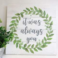 'It Was Always You' Boxwood Pallet Box Sign