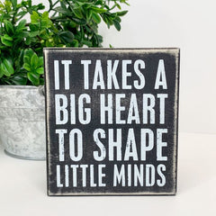 It Takes a Big Heart To Shape Little Minds' Box Sign by PBK - Great Teacher Gift!