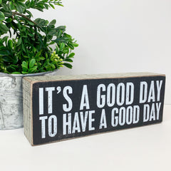 'It's A Good Day To Have A Good Day' Box Sign by PBK