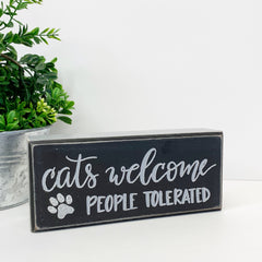 'Cats Welcome, People Tolerated' Box Sign by PBK