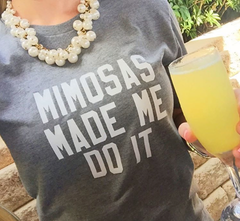 Mimosas Made Me Do It Signature Tee (Ships in 2-3 Weeks)