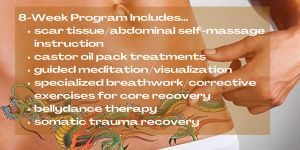 C-Section Recovery Program with Scar Tissue Massage, Abdominal Massage, Specialized Core Exercises, Bellydance Therapy