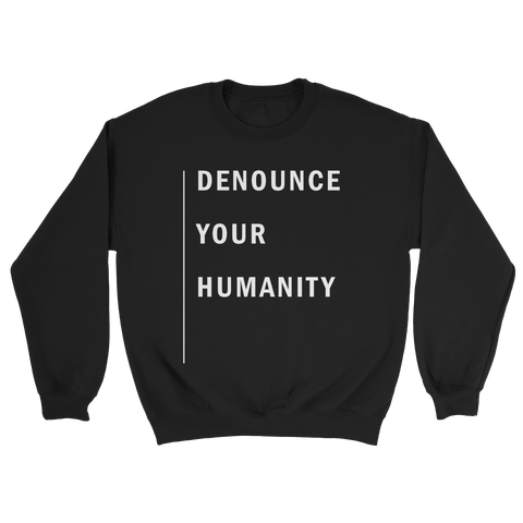 Denounce Your Humanity Crewneck