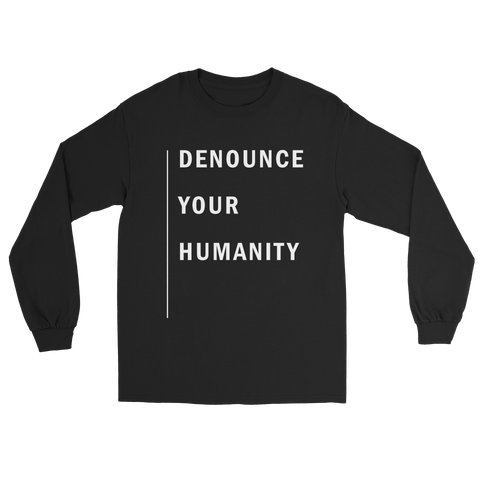 Denounce Your Humanity Long Sleeve