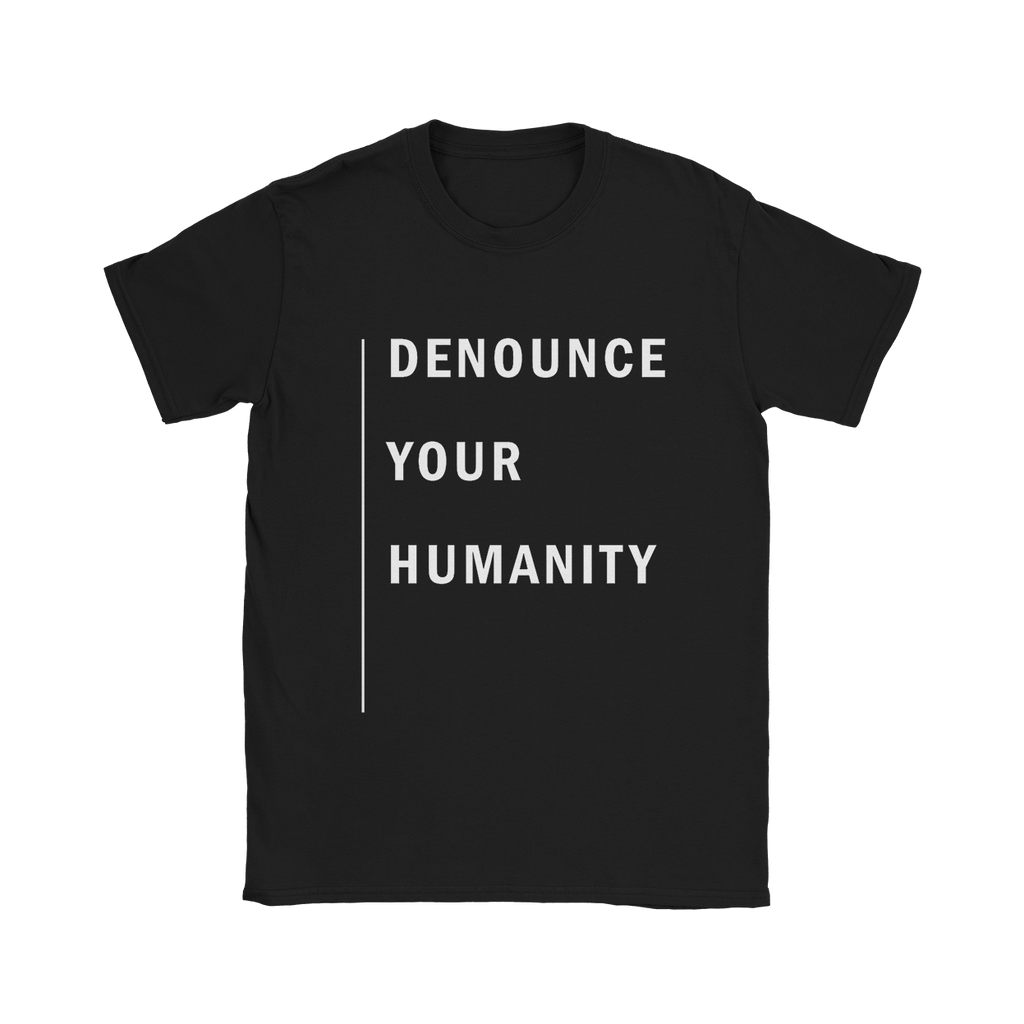 Denounce Your Humanity Tee