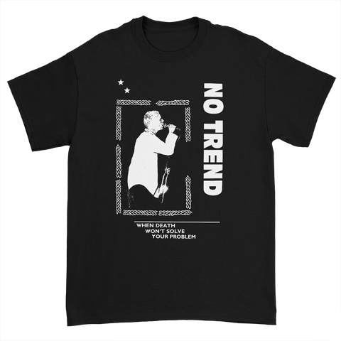 "NO TREND ""WHEN DEATH WON'T SOLVE YOUR PROBLEM"" TEE"