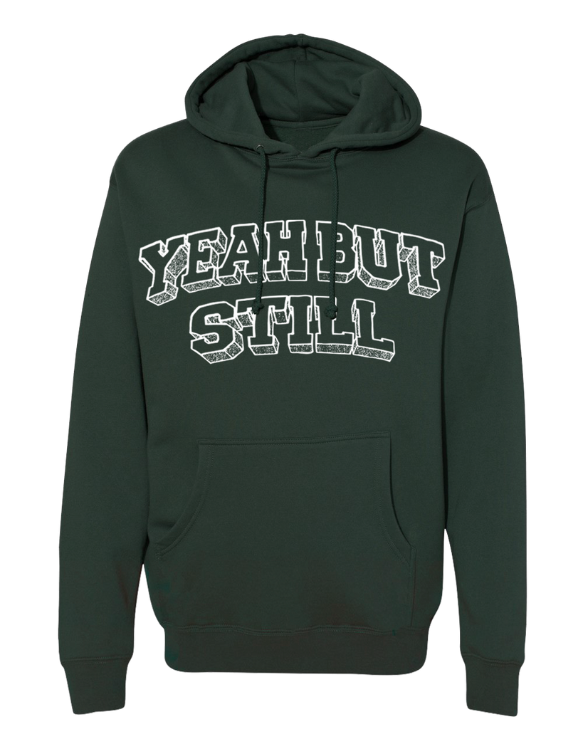 Yeah, But Still Hoodie - Forest Green