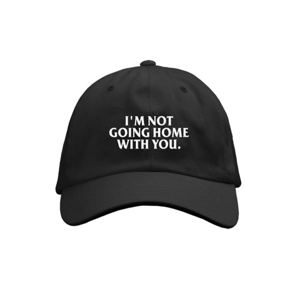 I'm Not Going Home With You Dad Hat