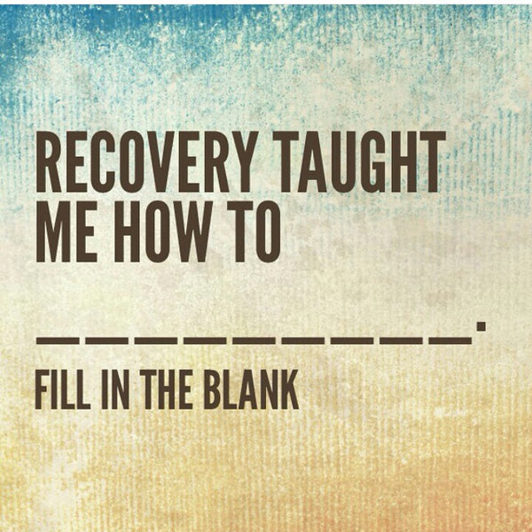 What has recovery taught you?