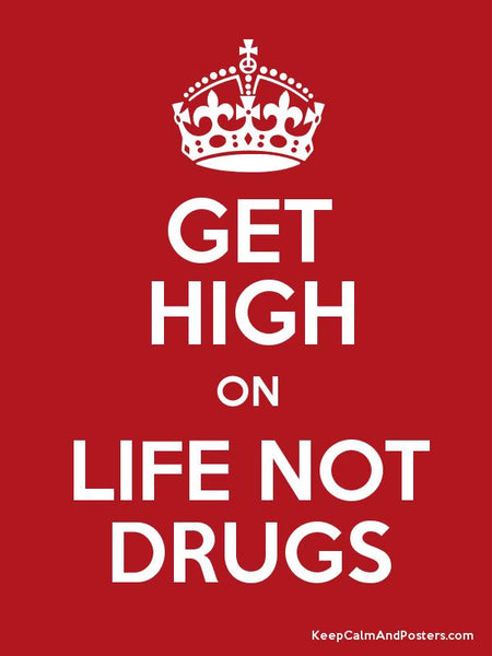Get high on life not drugs!
