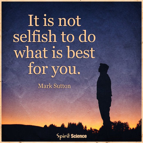 It is not selfish to do what is best for you right now.