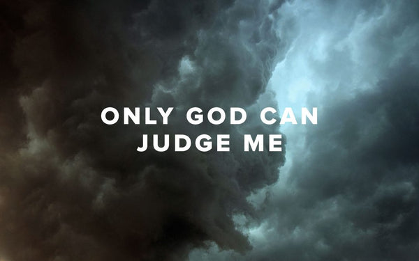 Only God Can Judge Me