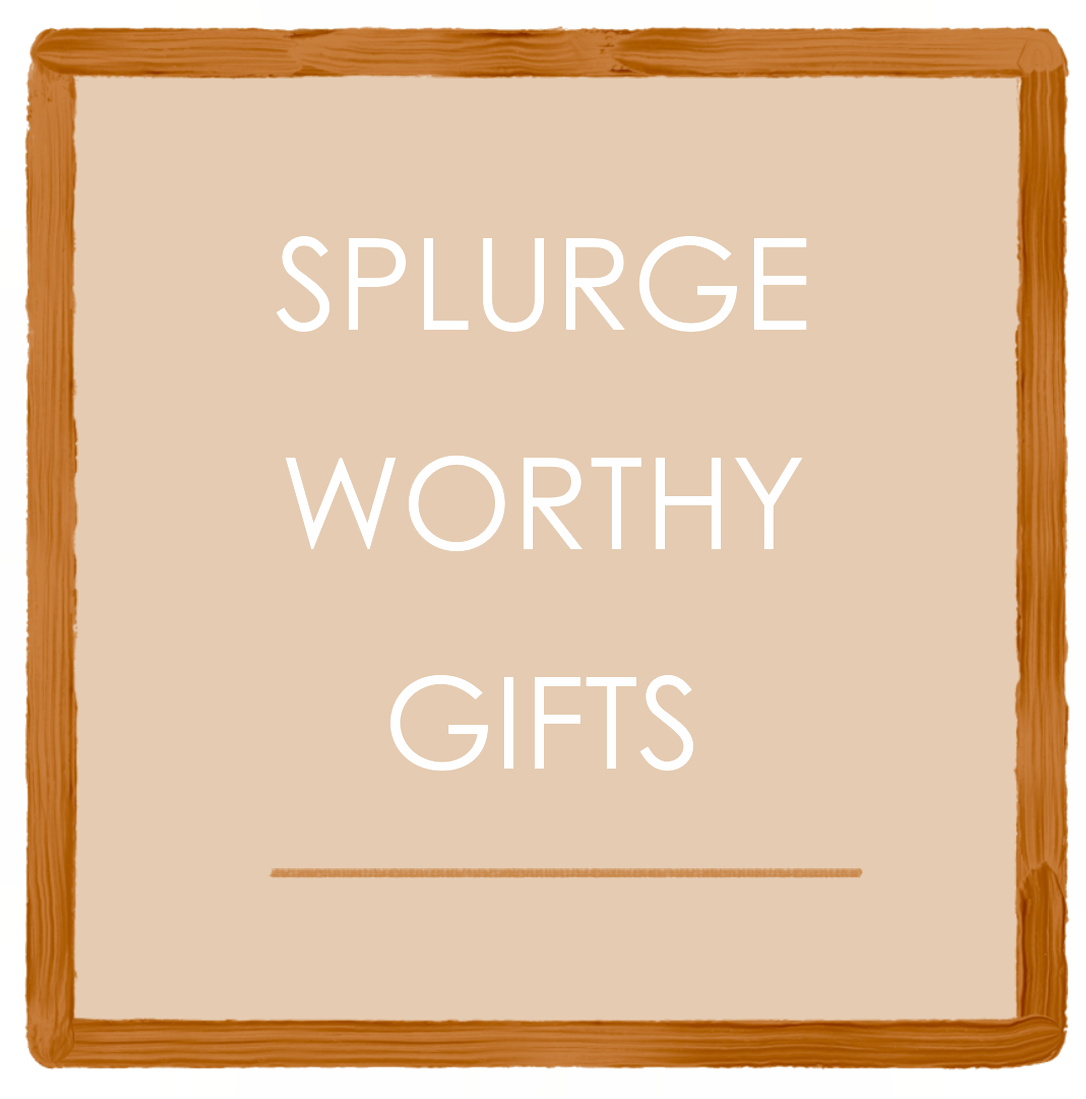 Shop Splurge-Worth Gifts