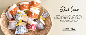 Skin Care: Small Batch, Organic Shea Butter and Marula Oil, made in Africa