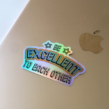 Load image into Gallery viewer, Be Excellent To Each Other Holographic Sticker