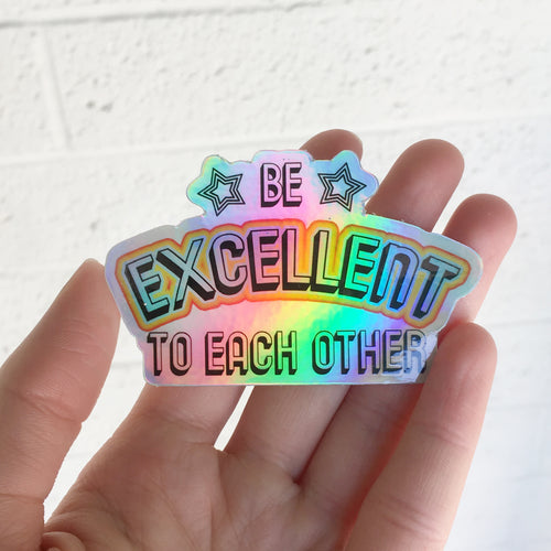 Be Excellent To Each Other Holographic Sticker