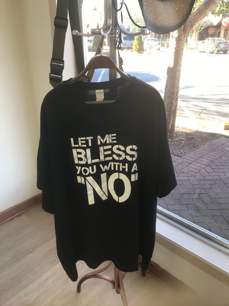 "Unisex -LET ME BLESS YOU WITH A ""NO"" t-shirt"