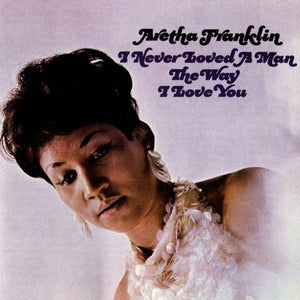Vinyl - Aretha Franklin - I Never Loved A Man The Way I Love You
