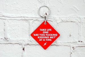 "Meriwether Keychain Take Life One ""Are You Fucking Kidding Me"" At A Time"