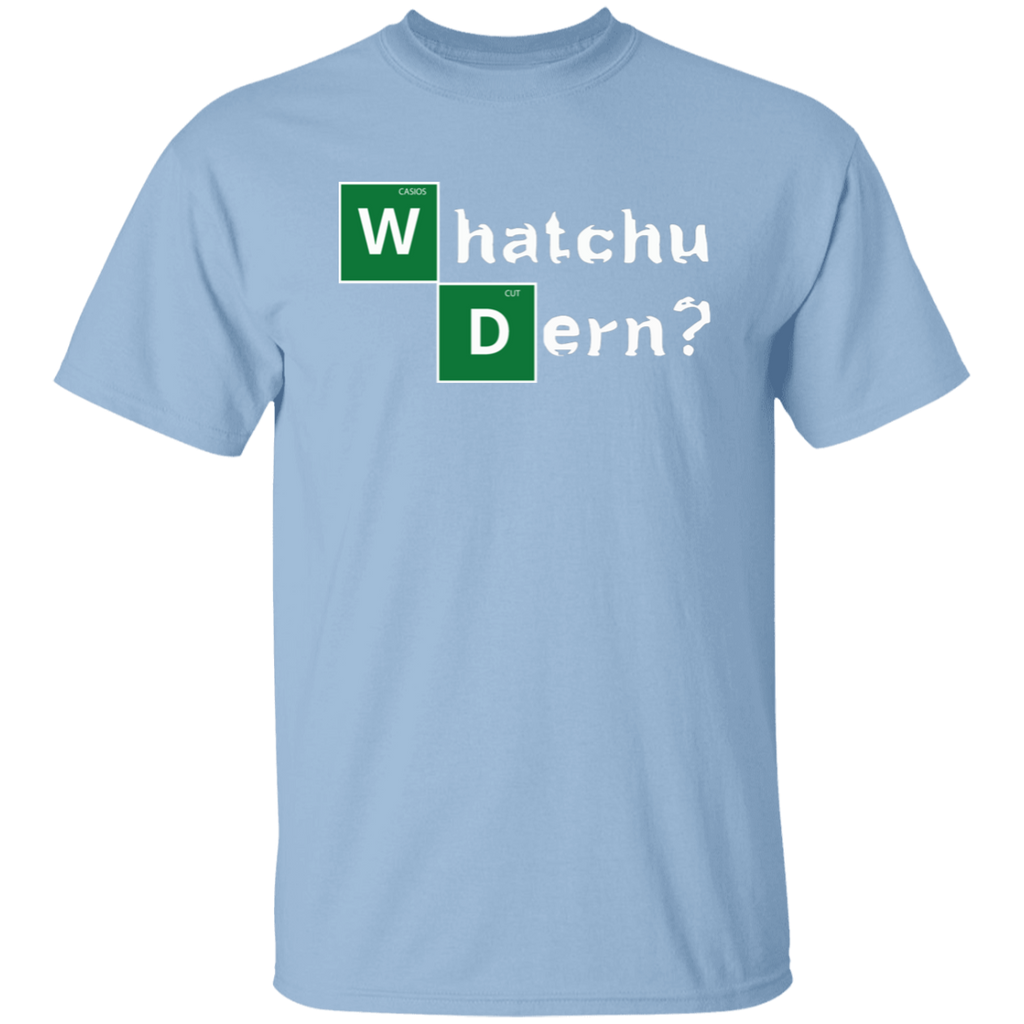 WHATCHU DERN T-Shirt