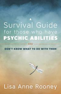 A Survival Guide for Those Who Have Psychic Abilities and Don't   by Lisa Anne Rooney
