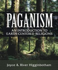 Paganism: An Introduction to Earth Centered Religions  by Higginbothan