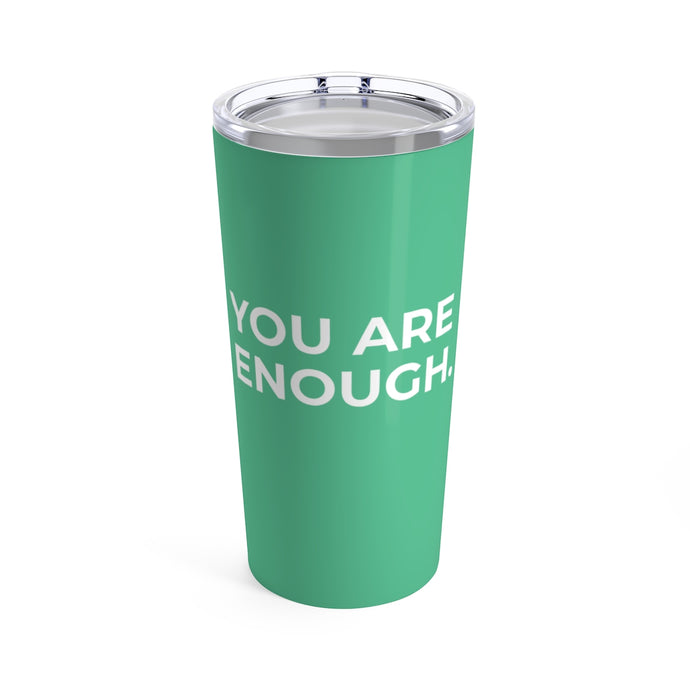 You Are Enough - Stainless Steel Tumbler (20oz)