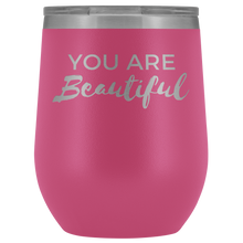 Load image into Gallery viewer, You are Beautiful Wine Tumbler