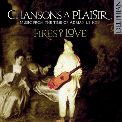 Chansons à plaisir: music from the time of Adrian Le Roy CD Delphian Records