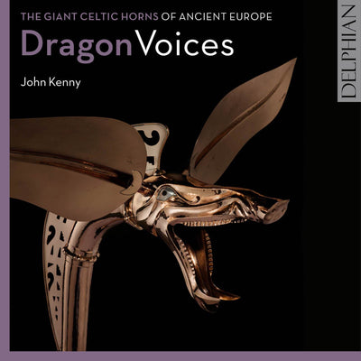Dragon Voices: the giant Celtic horns of ancient Europe CD Delphian Records