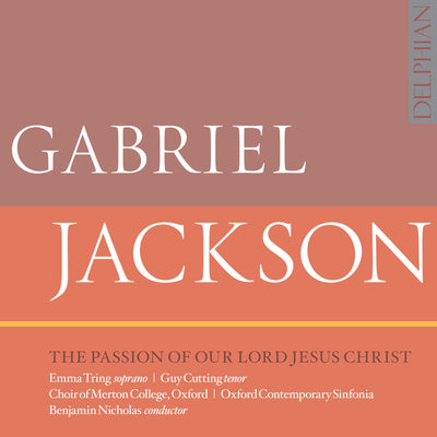 Gabriel Jackson: The Passion of our Lord Jesus Christ CD Delphian Records