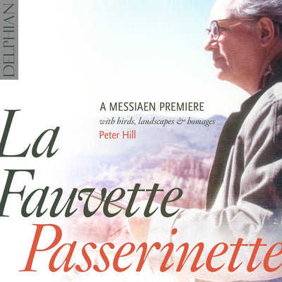 La Fauvette Passerinette: a Messiaen premiere, with birds, landscapes & homages CD Delphian Records