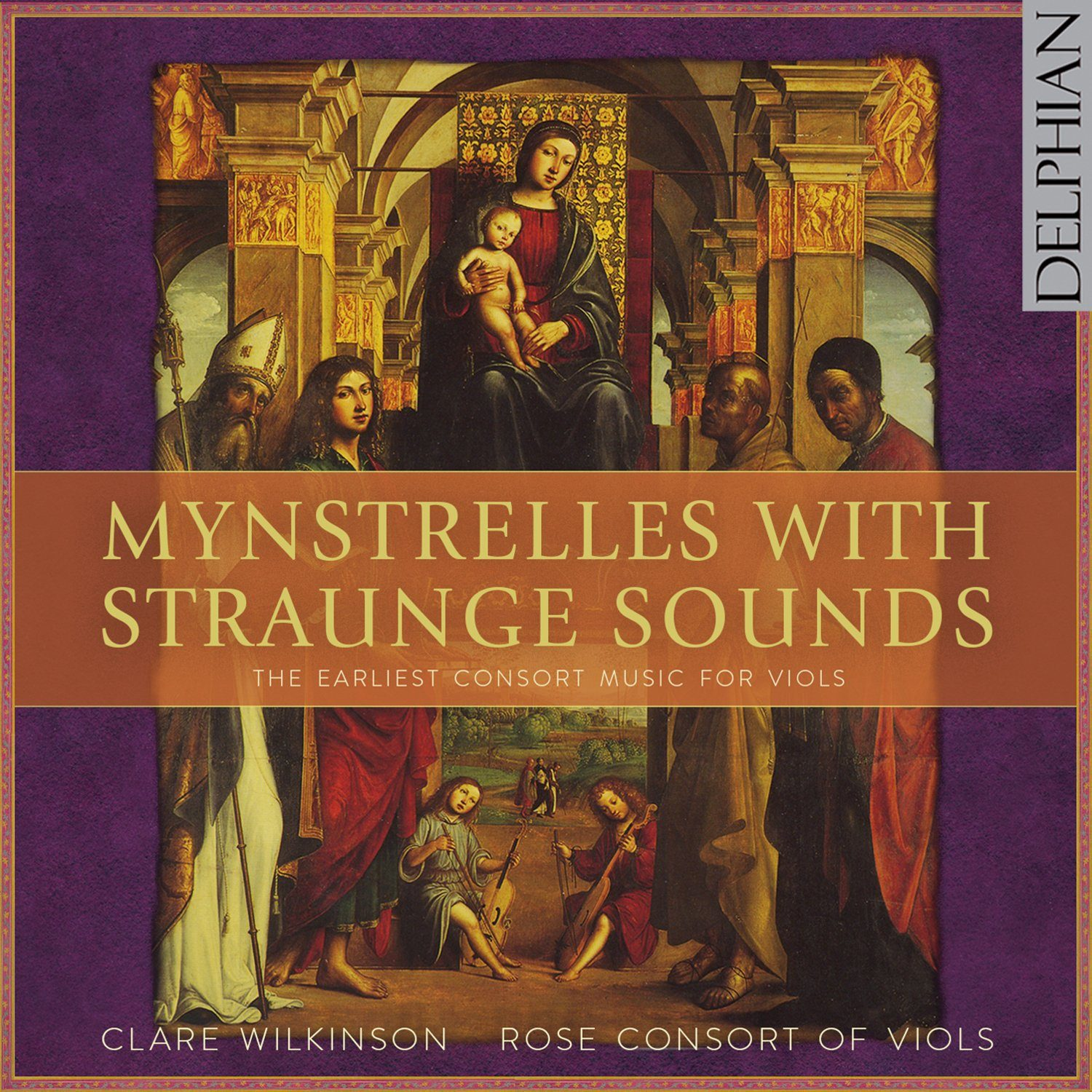 Mynstrelles with Straunge Sounds: the earliest consort music for viols CD Delphian Records