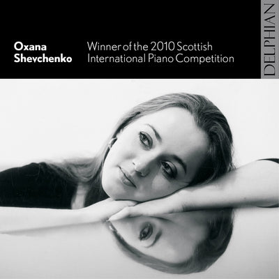 Oxana Shevchenko: winner of the 2010 Scottish International Piano Competition CD Delphian Records