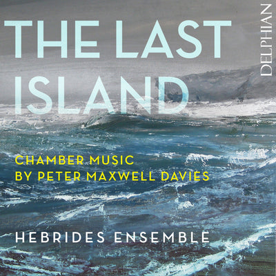 Peter Maxwell Davies: The Last Island CD Delphian Records