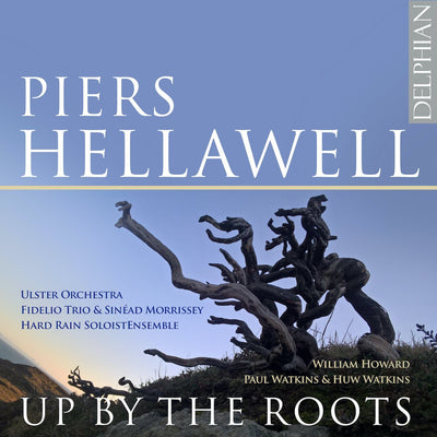 Piers Hellawell: Up By The Roots CD Delphian Records