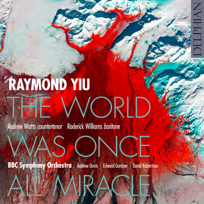 Raymond Yiu: The World Was Once All Miracle Delphian Records
