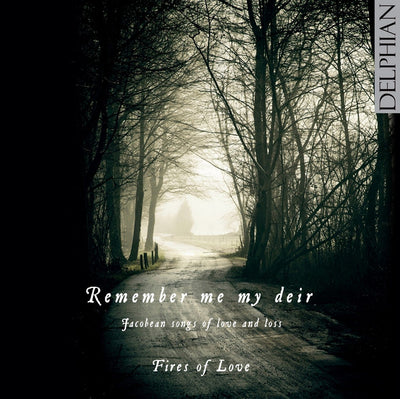 Remember me my deir: Jacobean songs of love and loss CD Delphian Records