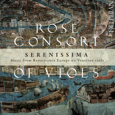 Serenissima: Music from Renaissance Europe on Venetian viols CD Delphian Records